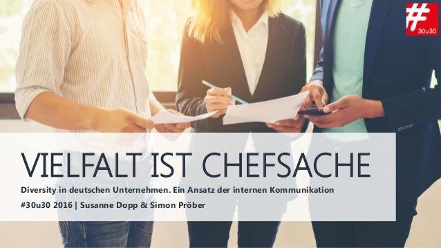 VIELFALT IST CHEFSACHEDiversity in deutschen Unternehmen. Ein Ansatz der internen Kommunikation #30u30 2016 | Susanne Dopp...
