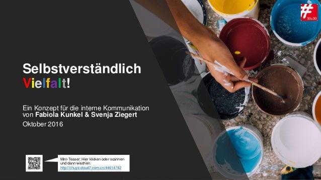 Selbstverständlich Vielfalt! Ein Konzept für die interne Kommunikation von Fabiola Kunkel & Svenja Ziegert Oktober 2016 Mi...