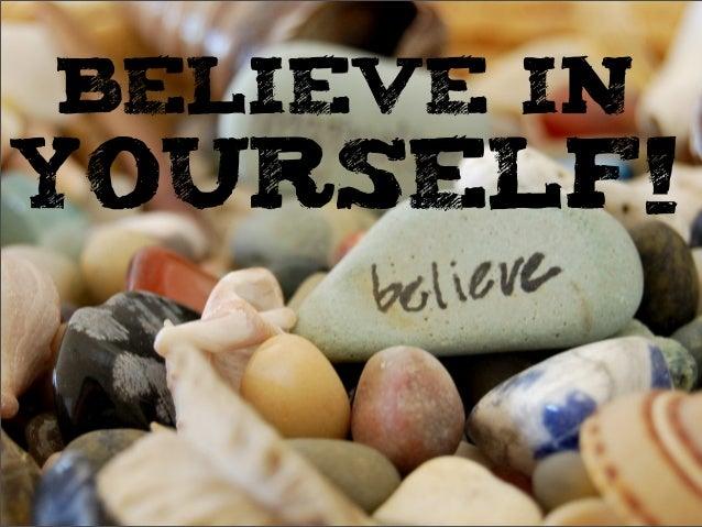 BELIEVE INYOURSELF!