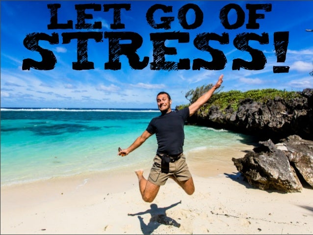 LET GO OFSTRESS!