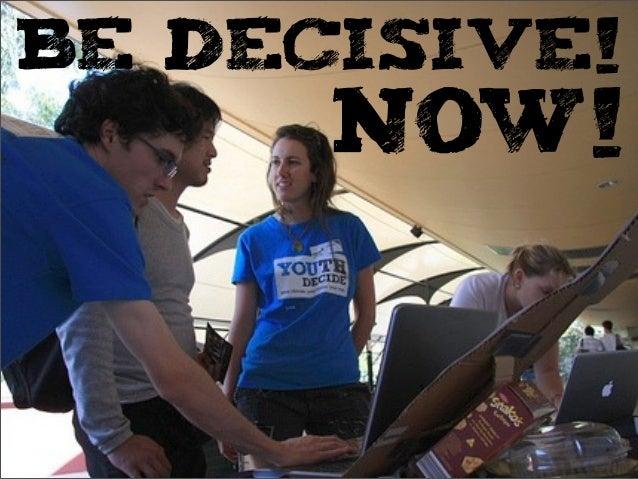 BE DECISIVE!NOW!