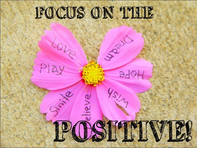FOCUS ON THEPOSITIVE!
