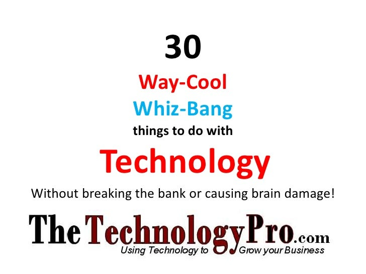 30                Way-Cool                Whiz-Bang                things to do with           TechnologyWithout breaking ...