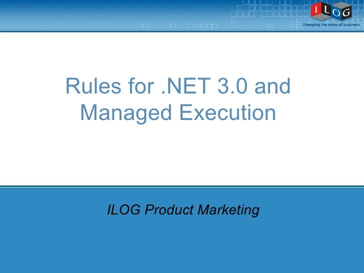 Rules for .NET 3.0 and  Managed Execution  ILOG Product Marketing