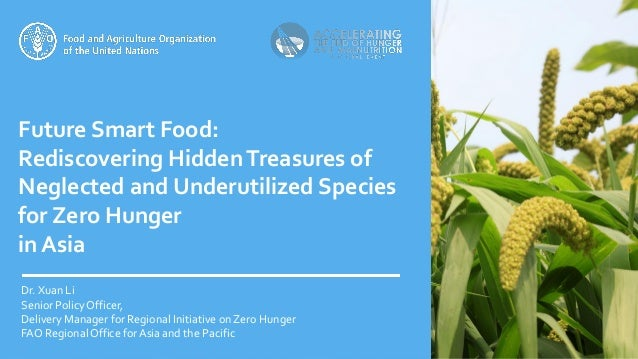 Future Smart Food: Rediscovering HiddenTreasures of Neglected and Underutilized Species for Zero Hunger in Asia Dr. Xuan L...