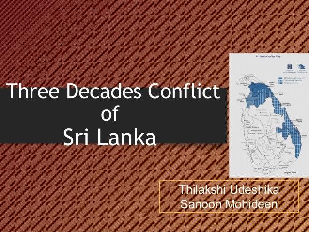 Three Decades Conflict of  Sri Lanka  Thilakshi Udeshika Sanoon Mohideen