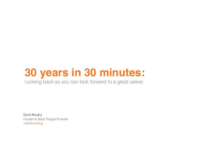 30 years in 30 minutes:Looking back so you can look forward to a great career.David MurphyFounder & Serial Thought Provok...
