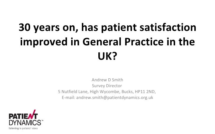 30 years on, has patient satisfaction improved in General Practice in the UK? Andrew D Smith Survey Director  5 Nutfield L...
