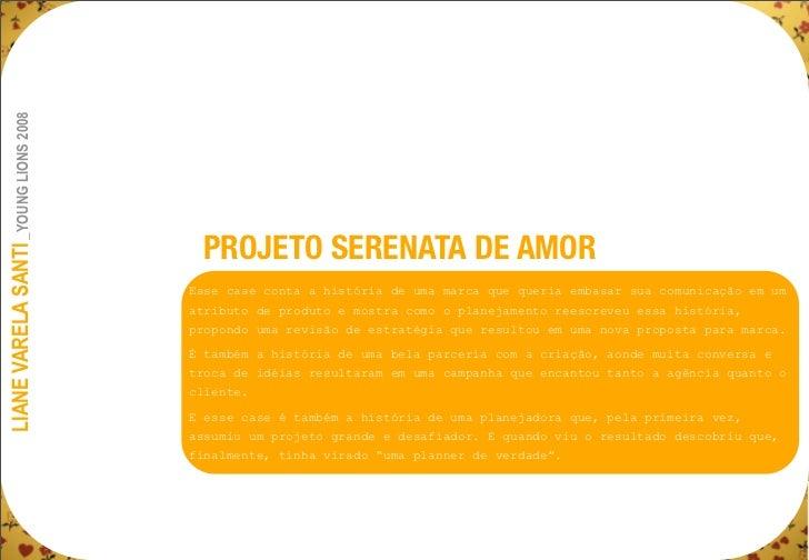 LIANE VARELA SANTI _YOUNG LIONS 2008                                        PROJETO SERENATA DE AMOR                      ...