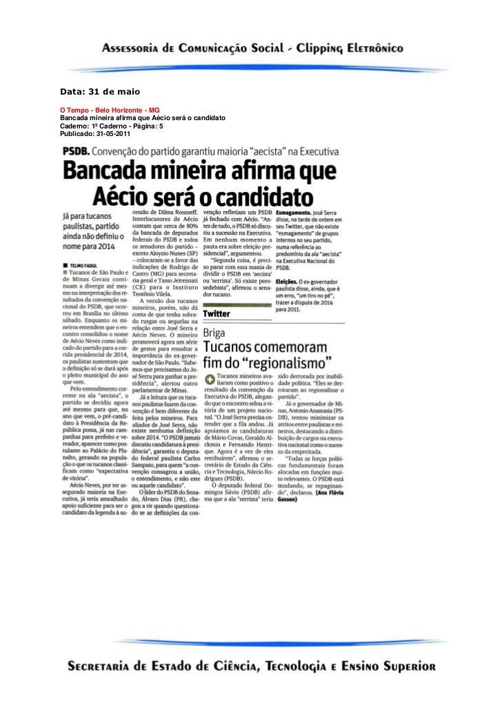 Data: 31 de maioO Tempo - Belo Horizonte - MGBancada mineira afirma que Aécio será o candidatoCaderno: 1º Caderno - Página...