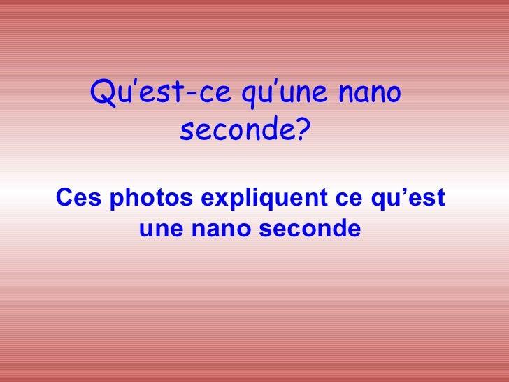 Qu'est-ce qu'une nano seconde? Ces photos expliquent ce qu'est une nano seconde