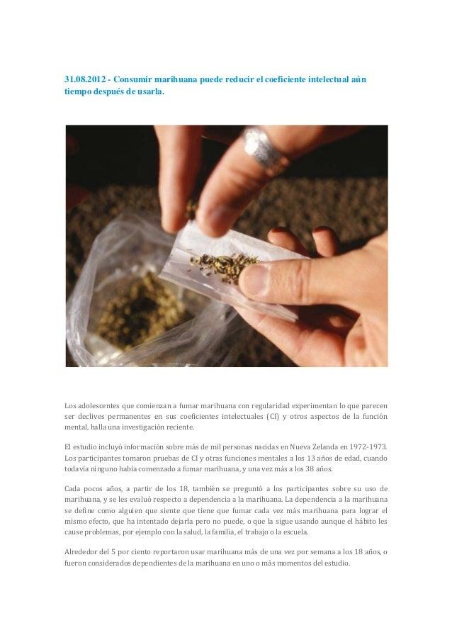 31.08.2012 - Consumir marihuana puede reducir el coeficiente intelectual aúntiempo después de usarla.Los adolescentes que ...