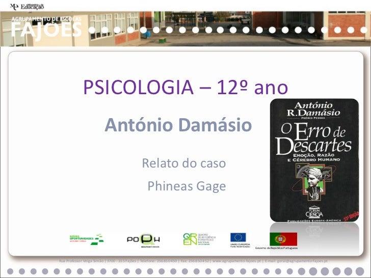 PSICOLOGIA – 12º ano                          António Damásio                                               Relato do caso...