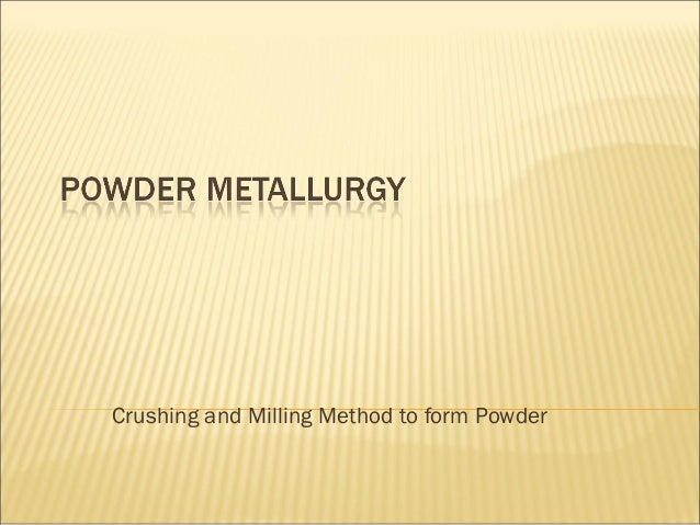 Crushing and Milling Method to form Powder