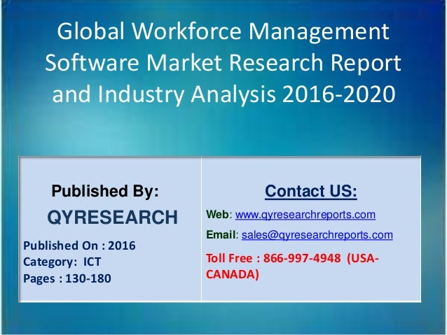 Global Workforce Management Software Market Research Report and Industry Analysis 2016-2020 Published By: QYRESEARCH Publi...