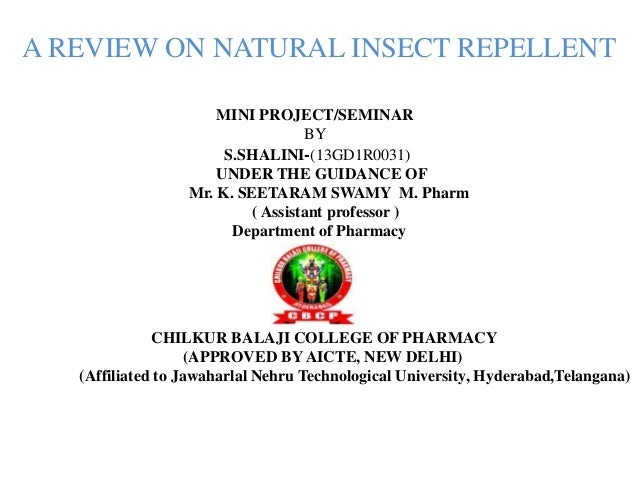 A REVIEW ON NATURAL INSECT REPELLENT MINI PROJECT/SEMINAR BY S.SHALINI-(13GD1R0031) UNDER THE GUIDANCE OF Mr. K. SEETARAM ...