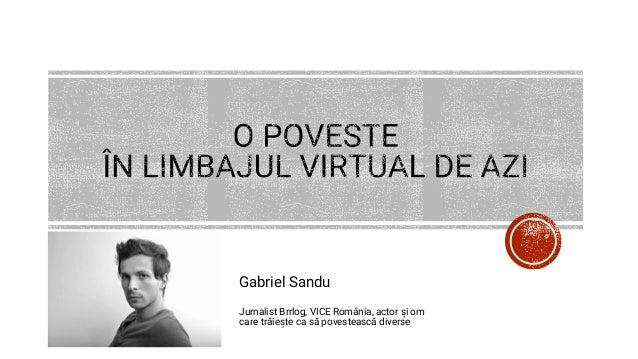 Gabriel Sandu Jurnalist Brrlog, VICE România, actor și om care trăiește ca să povestească diverse