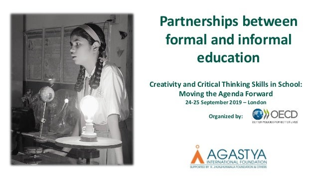 Partnerships between formal and informal education Creativity and Critical Thinking Skills in School: Moving the Agenda Fo...