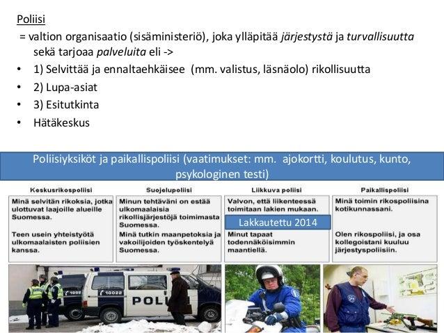 Poliisi = valtion organisaatio (sisäministeriö), joka ylläpitää järjestystä ja turvallisuutta sekä tarjoaa palveluita eli ...