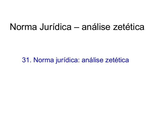 Norma Jurídica – análise zetética  31. Norma jurídica: análise zetética