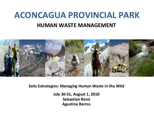 ACONCAGUA PROVINCIAL PARK HUMAN WASTE MANAGEMENT Exits Extrategies: Managing Human Waste in the Wild July 30-31, August 1,...