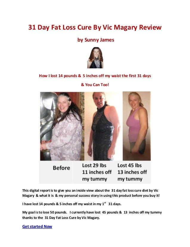 31 Day Fat Loss Cure By Vic Magary Review                                    by Sunny James           How I lost 14 pounds...