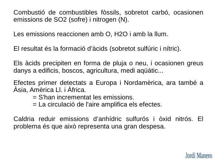 Forat constatat des del 1980 a l'Antàrtida (ara també a l'Àrtic)  La causa són les emissions de clorofluorocarbonats (CFC)...