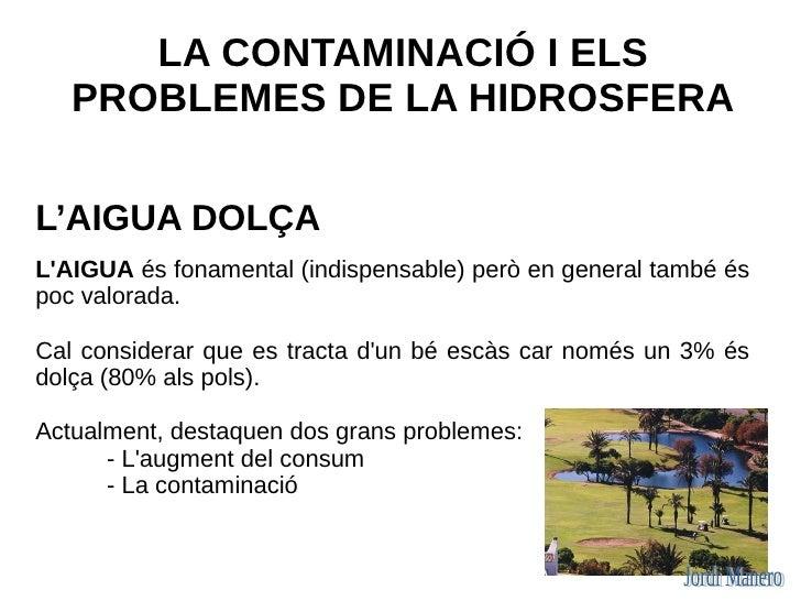 Contaminació dels aqüífers Aqüífers (aigües subterrànies)       - Reserva 100 vegades superiors a les superficials       -...