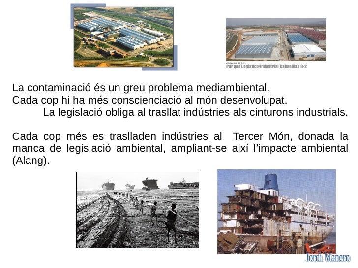 La contaminació és un greu problema mediambiental. Cada cop hi ha més conscienciació al món desenvolupat.       La legisla...