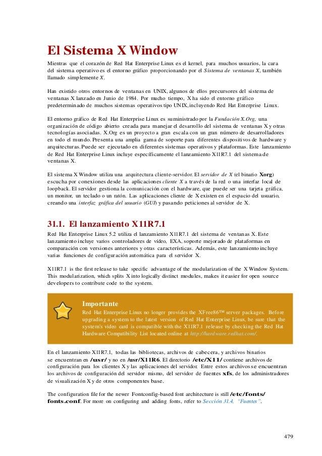 479 El Sistema X Window Mientras que el corazón de Red Hat Enterprise Linux es el kernel, para muchos usuarios, la cara de...