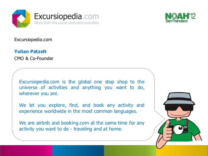 Excursiopedia.comYulian PatzeltCMO & Co-Founder  Excursiopedia.com is the global one stop shop to the  universe of activit...