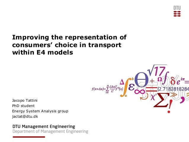 Improving the representation of consumers' choice in transport within E4 models Jacopo Tattini PhD student Energy System A...