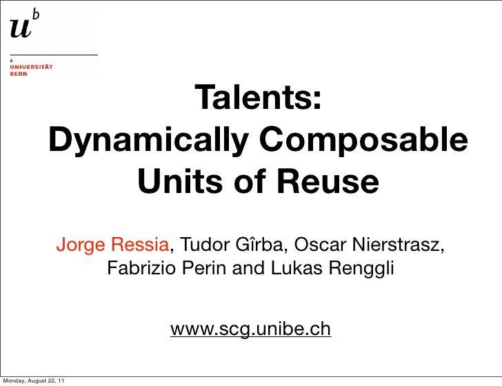 Talents:               Dynamically Composable                   Units of Reuse                  Jorge Ressia, Tudor Gîrba,...