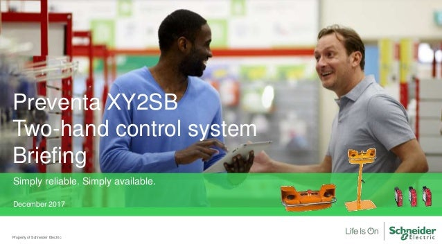 Preventa XY2SB Two-hand control system Briefing Property of Schneider Electric Simply reliable. Simply available. December...