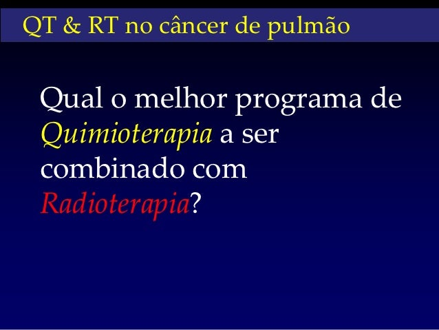 QT & RT no câncer de pulmão Qual o melhor programa de Quimioterapia a ser combinado com Radioterapia?