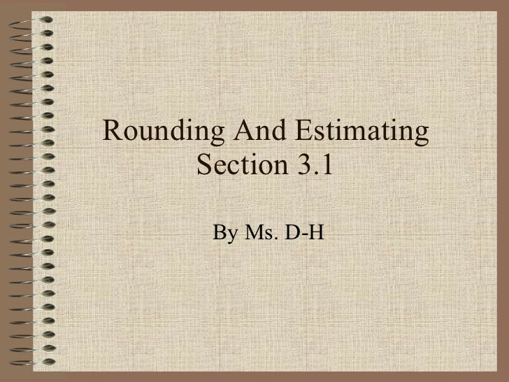 Rounding And Estimating Section 3.1 By Ms. D-H