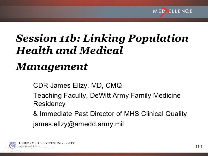 Session 11b: Linking PopulationHealth and MedicalManagement   CDR James Ellzy, MD, CMQ   Teaching Faculty, DeWitt Army Fam...