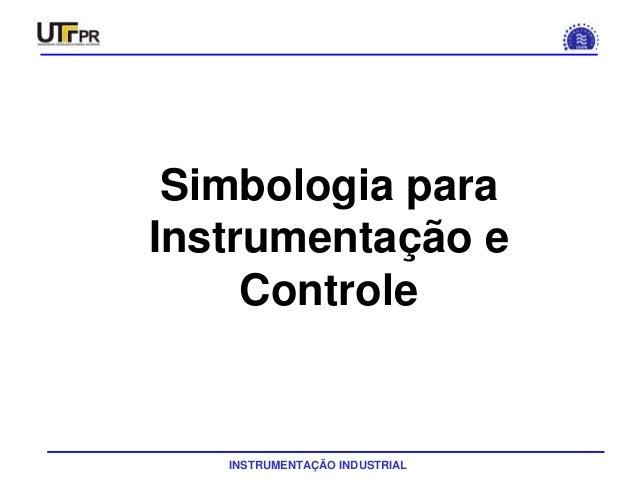 INSTRUMENTAÇÃO INDUSTRIAL SIMBOLOGIA Simbologia para Instrumentação e Controle