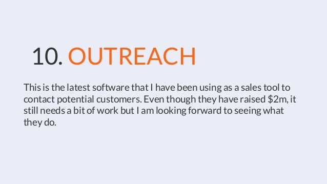 10. OUTREACH This is the latest software that I have been using as a sales tool to contact potential customers. Even thoug...