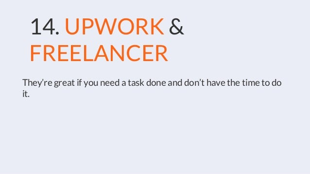 14. UPWORK & FREELANCER They're great if you need a task done and don't have the time to do it.