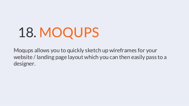18. MOQUPS Moqups allows you to quickly sketch up wireframes for your website / landing page layout which you can then eas...