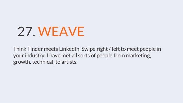 27. WEAVE Think Tinder meets LinkedIn. Swipe right / left to meet people in your industry. I have met all sorts of people ...