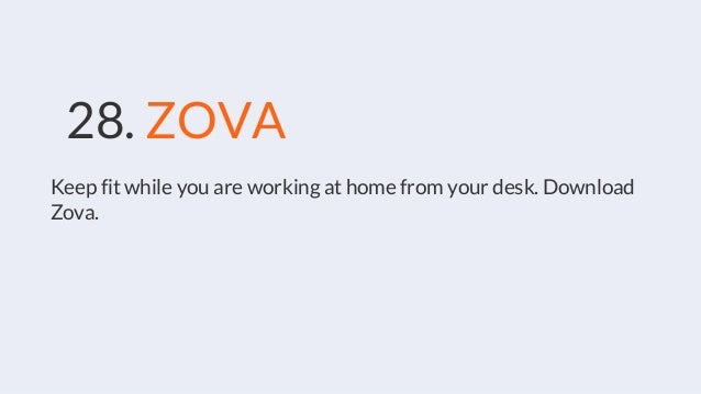 28. ZOVA Keep fit while you are working at home from your desk. Download Zova.