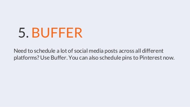 5. BUFFER Need to schedule a lot of social media posts across all different platforms? Use Buffer. You can also schedule p...