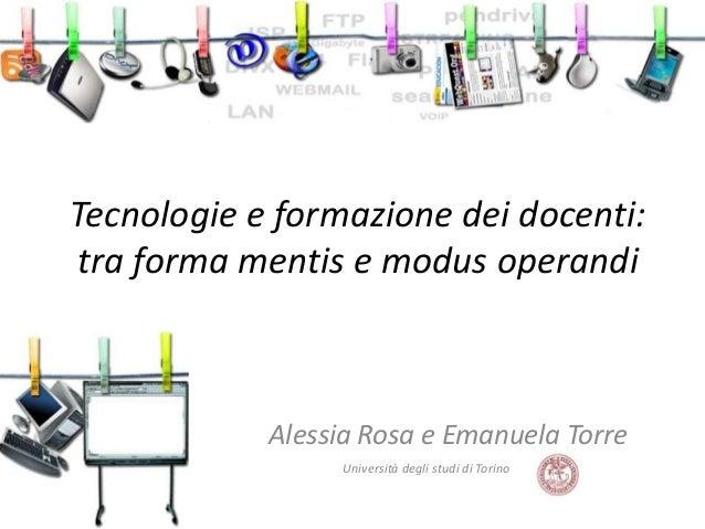 Tecnologie e formazione dei docenti: tra forma mentis e modus operandi  Alessia Rosa e Emanuela Torre Università degli stu...