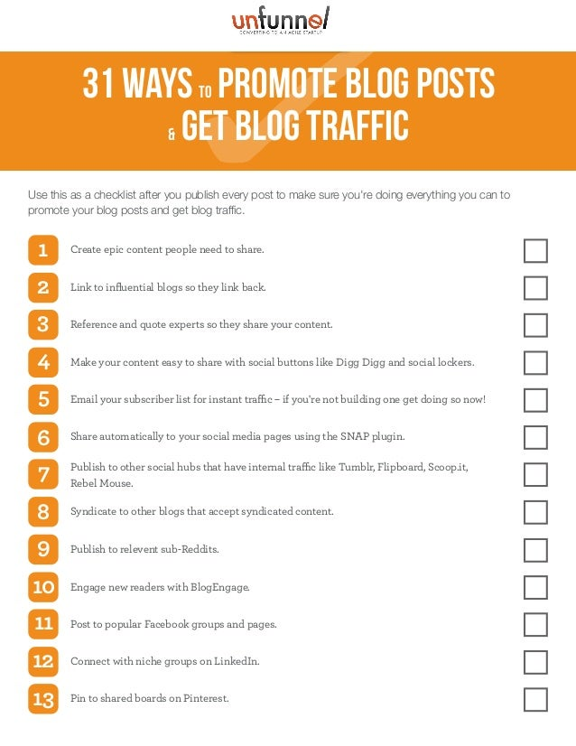 31 waysto Promote Blog Posts & Get Blog Traffic Use this as a checklist after you publish every post to make sure you're d...
