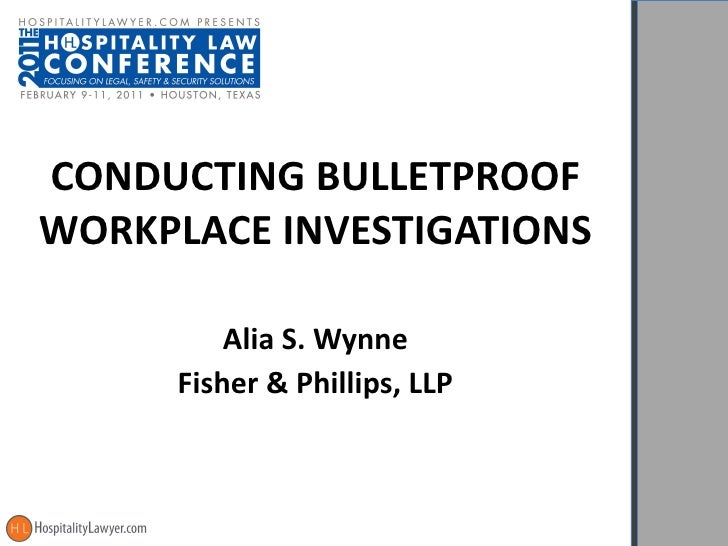 CONDUCTING BULLETPROOF WORKPLACE INVESTIGATIONS Alia S. Wynne Fisher & Phillips, LLP