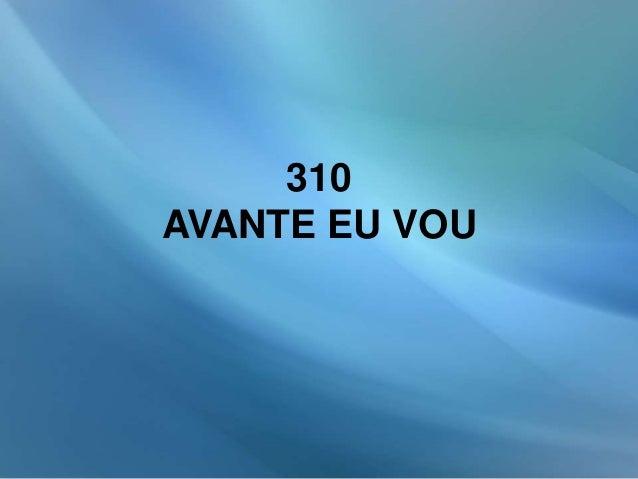 310 AVANTE EU VOU