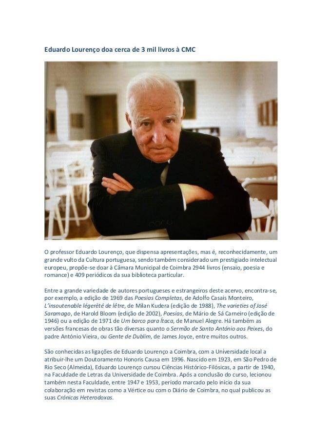 Eduardo Lourenço doa cerca de 3 mil livros à CMC O professor Eduardo Lourenço, que dispensa apresentações, mas é, reconhec...