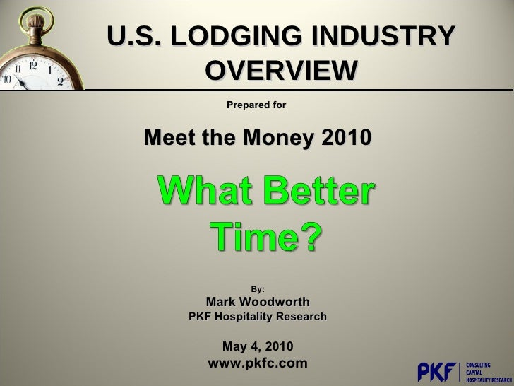 Prepared for  Meet the Money 2010 By: Mark Woodworth PKF Hospitality Research May 4, 2010 www.pkfc.com U.S. LODGING INDUST...